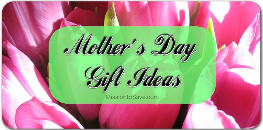 Mother's Day Gift Ideas on MissiontoSave.com