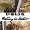 Kitchen Hacks – Tip for Cutting In Butter for Recipes