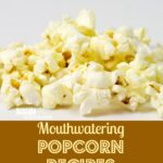 Roundup of Mouthwatering Popcorn Recipes
