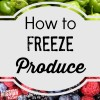 How to Freeze Produce: Tip for Freezing Fruits and Vegetables