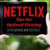 Netflix Tips for Optimal Viewing #StreamTeam