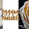 Homemade Eggnog Pancakes Recipe